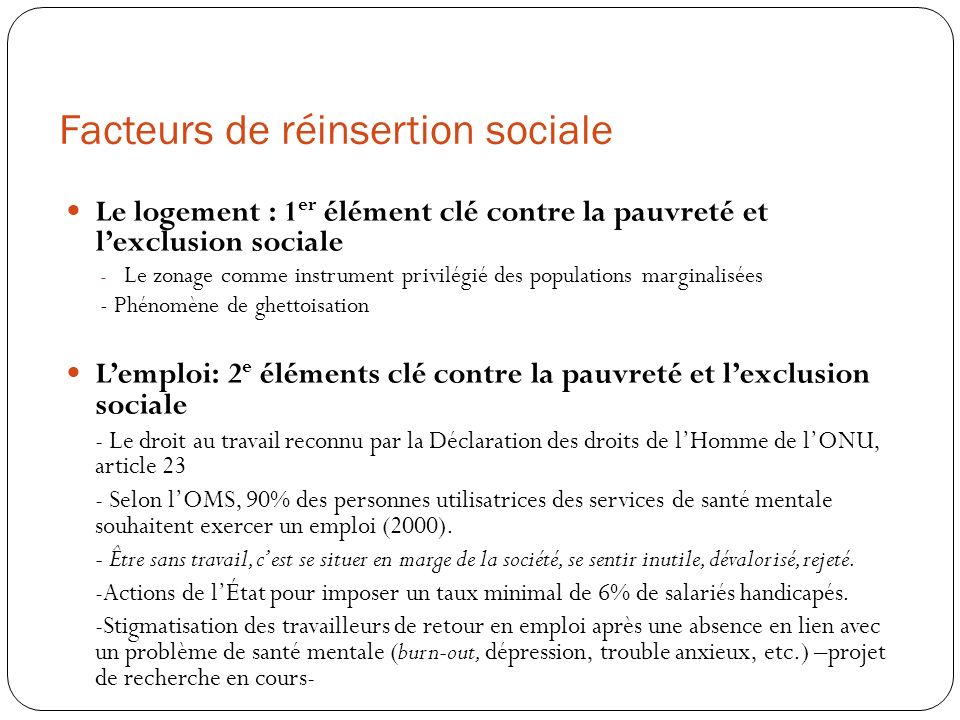 Facteurs de réinsertion sociale Le logement : 1 er élément clé contre la pauvreté et lexclusion sociale - Le zonage comme instrument privilégié des po