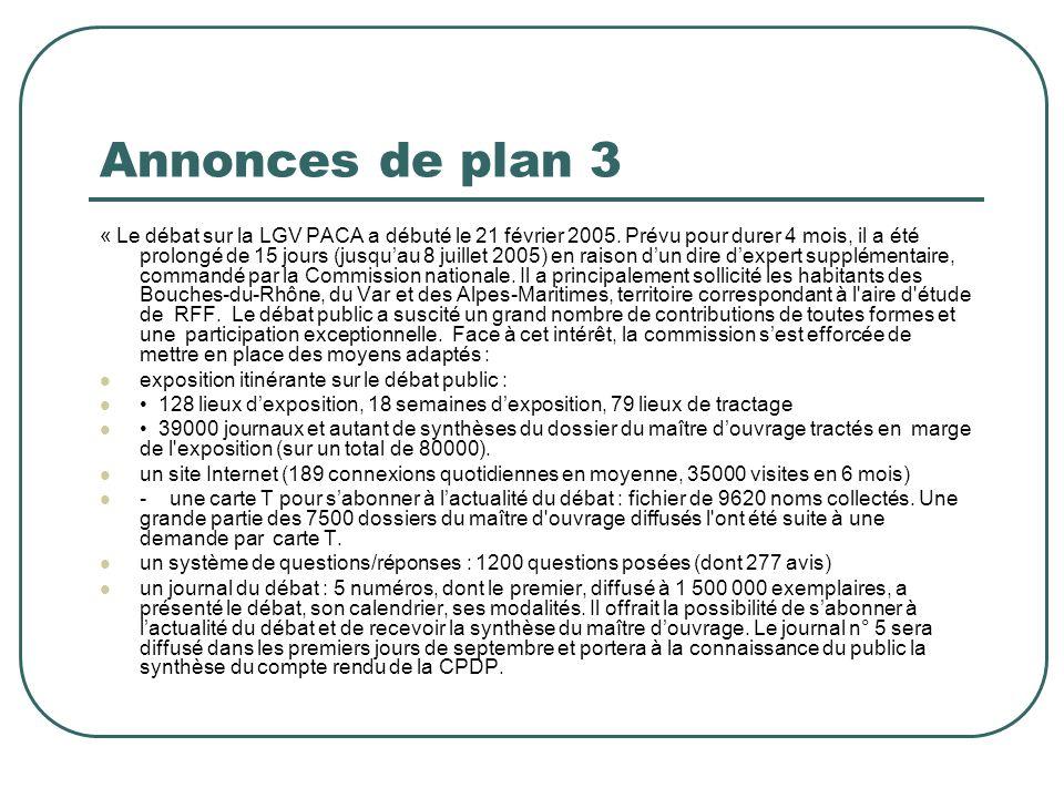 Annonces de plan 3 « Le débat sur la LGV PACA a débuté le 21 février 2005. Prévu pour durer 4 mois, il a été prolongé de 15 jours (jusquau 8 juillet 2