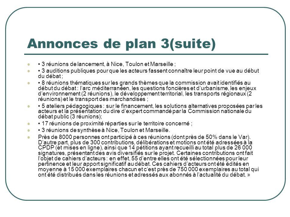 Annonces de plan 3(suite) 3 réunions de lancement, à Nice, Toulon et Marseille ; 3 auditions publiques pour que les acteurs fassent connaître leur poi