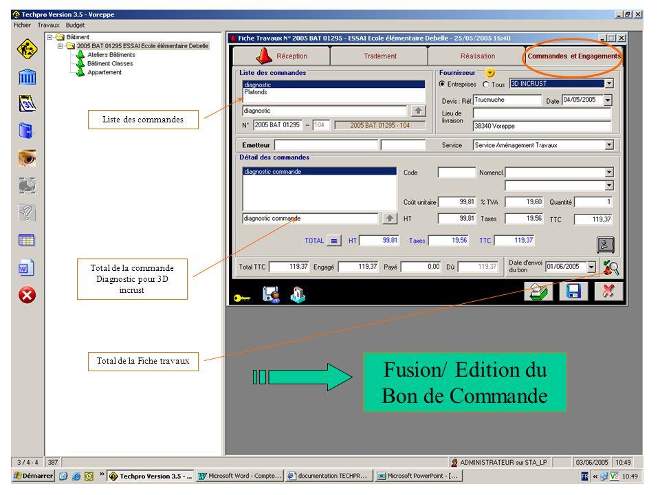 31/05/05Procédure Saisie-Validation6 Liste des commandes Total de la commande Diagnostic pour 3D incrust Total de la Fiche travaux Fusion/ Edition du
