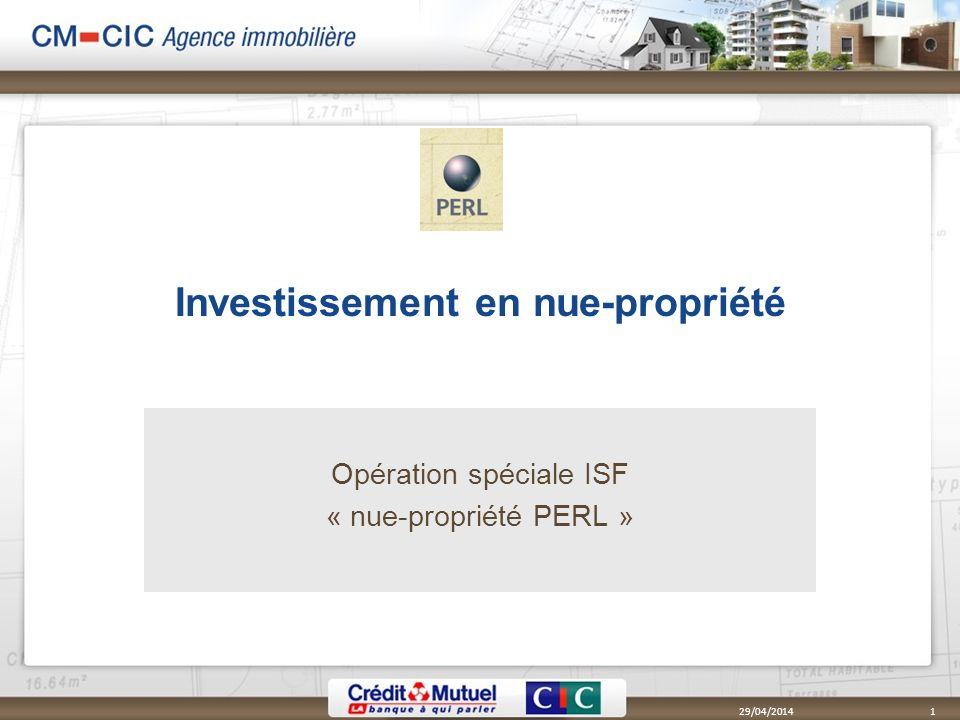 Investissement en nue-propriété Opération spéciale ISF « nue-propriété PERL » 29/04/20141