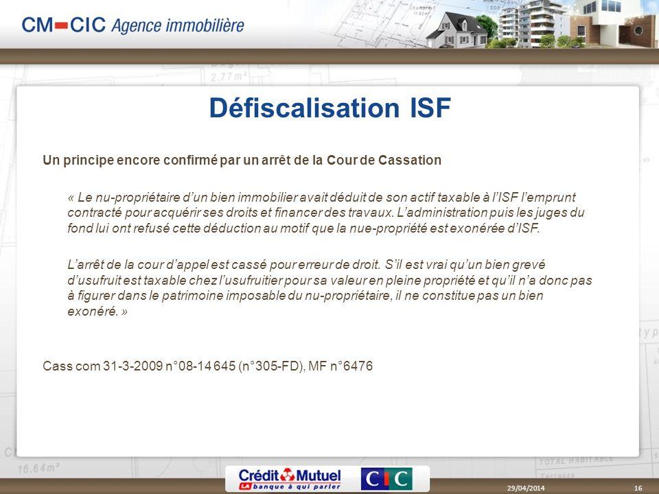 Défiscalisation ISF 29/04/201416 Un principe encore confirmé par un arrêt de la Cour de Cassation « Le nu-propriétaire dun bien immobilier avait dédui