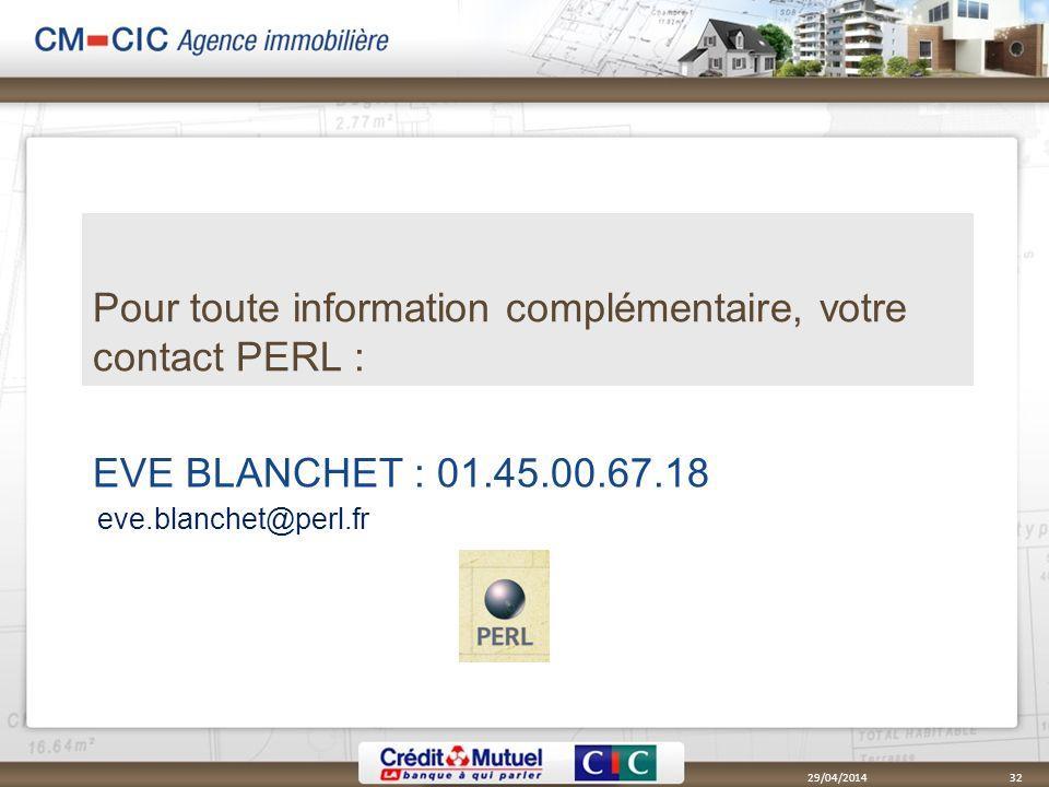 EVE BLANCHET : 01.45.00.67.18 Pour toute information complémentaire, votre contact PERL : 29/04/201432 eve.blanchet@perl.fr