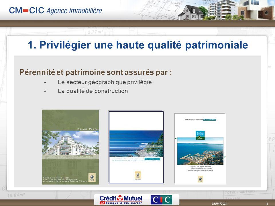 1. Privilégier une haute qualité patrimoniale Pérennité et patrimoine sont assurés par : Le secteur géographique privilégié La qualité de constructi