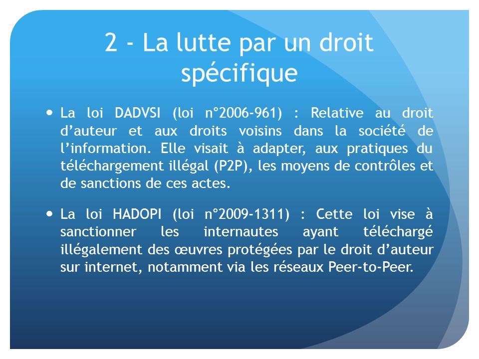 2 - La lutte par un droit spécifique La loi DADVSI (loi n°2006-961) : Relative au droit dauteur et aux droits voisins dans la société de linformation.
