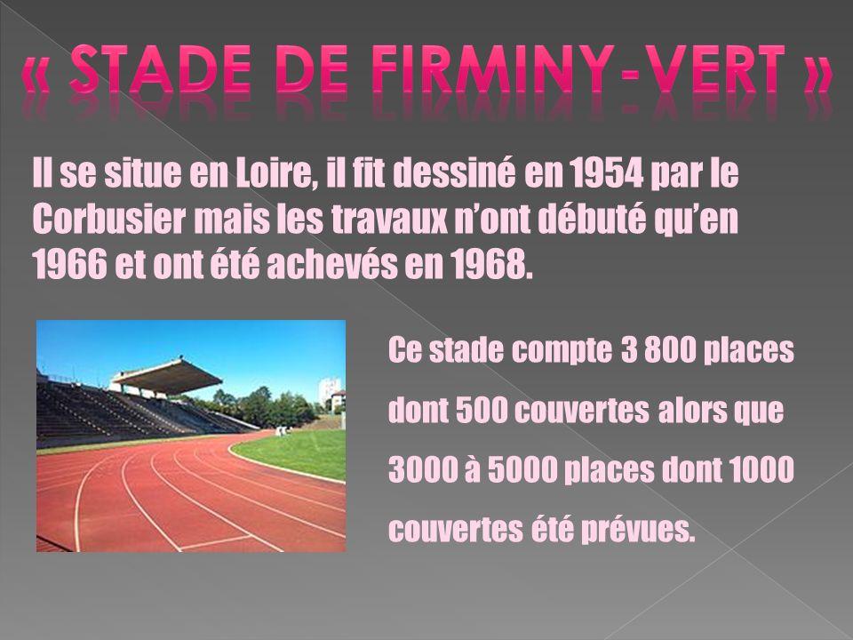 Il se situe en Loire, il fit dessiné en 1954 par le Corbusier mais les travaux nont débuté quen 1966 et ont été achevés en 1968. Ce stade compte 3 800