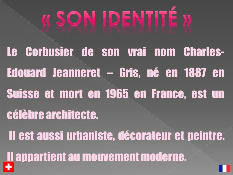 Le Corbusier de son vrai nom Charles- Edouard Jeanneret – Gris, né en 1887 en Suisse et mort en 1965 en France, est un célèbre architecte. Il est auss