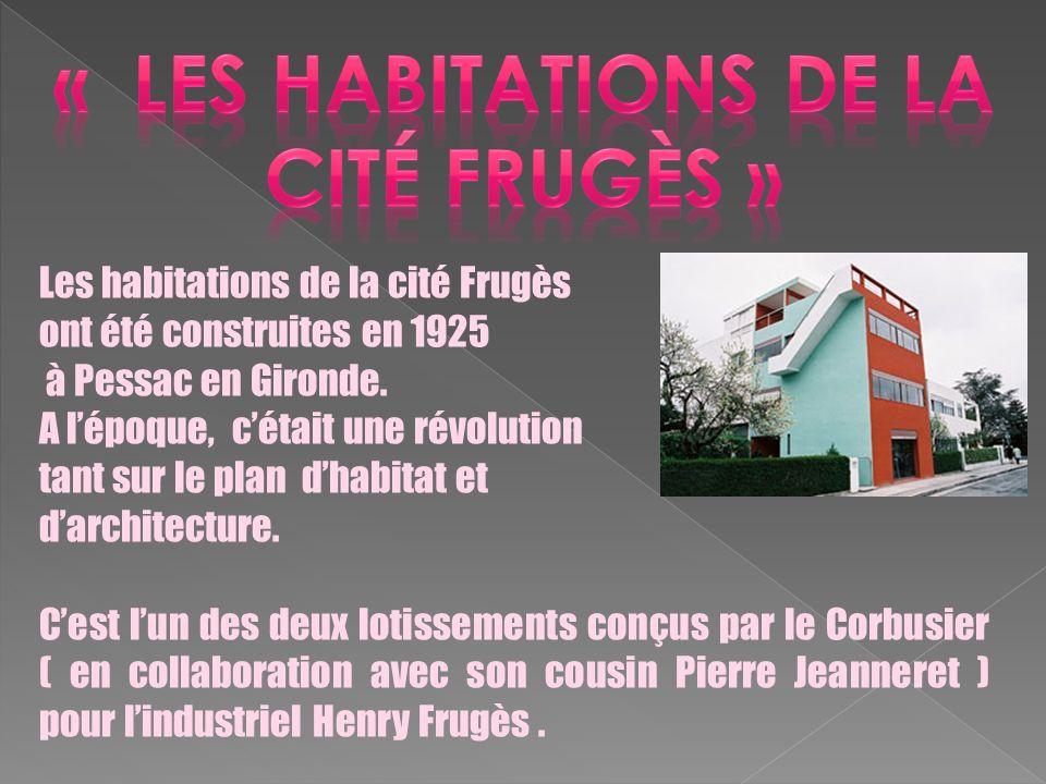 Les habitations de la cité Frugès ont été construites en 1925 à Pessac en Gironde. A lépoque, cétait une révolution tant sur le plan dhabitat et darch