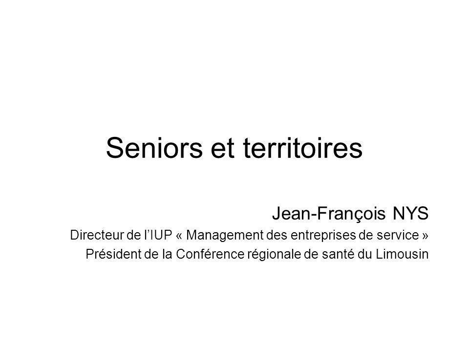 Seniors et territoires Jean-François NYS Directeur de lIUP « Management des entreprises de service » Président de la Conférence régionale de santé du