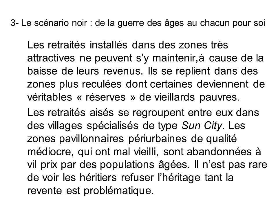 3- Le scénario noir : de la guerre des âges au chacun pour soi Les retraités installés dans des zones très attractives ne peuvent sy maintenir,à cause de la baisse de leurs revenus.