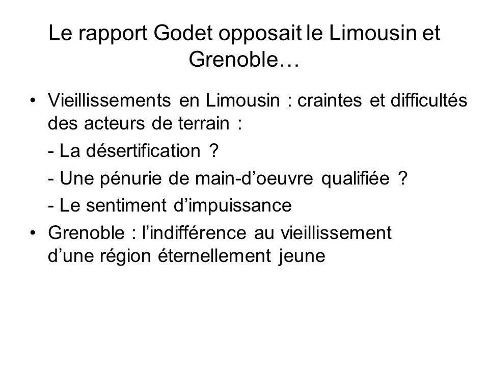 Le rapport Godet opposait le Limousin et Grenoble… Vieillissements en Limousin : craintes et difficultés des acteurs de terrain : - La désertification
