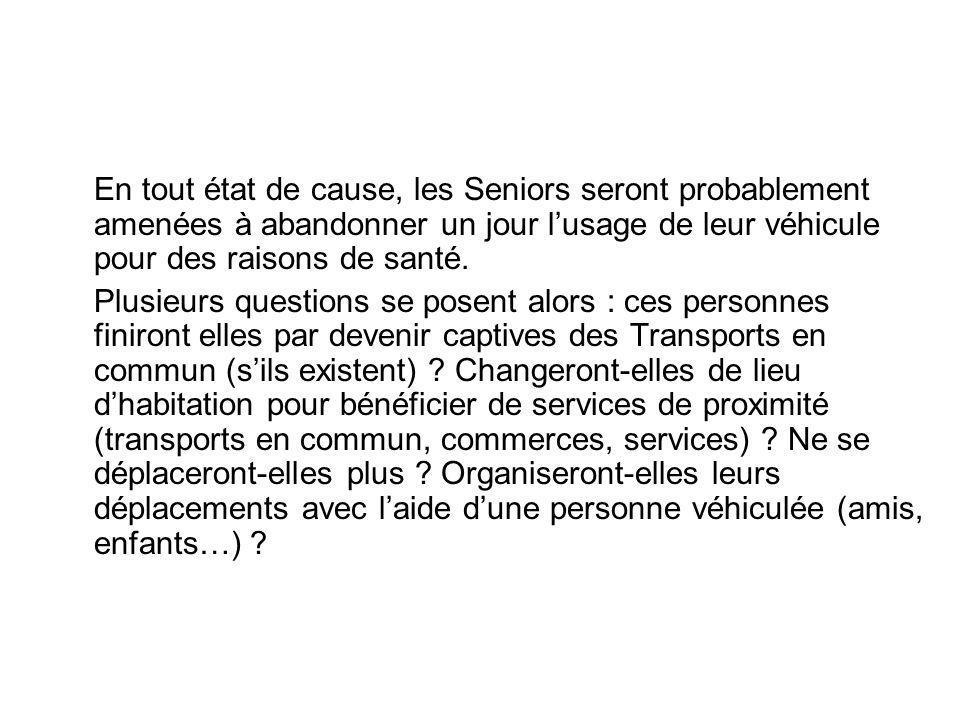 En tout état de cause, les Seniors seront probablement amenées à abandonner un jour lusage de leur véhicule pour des raisons de santé.