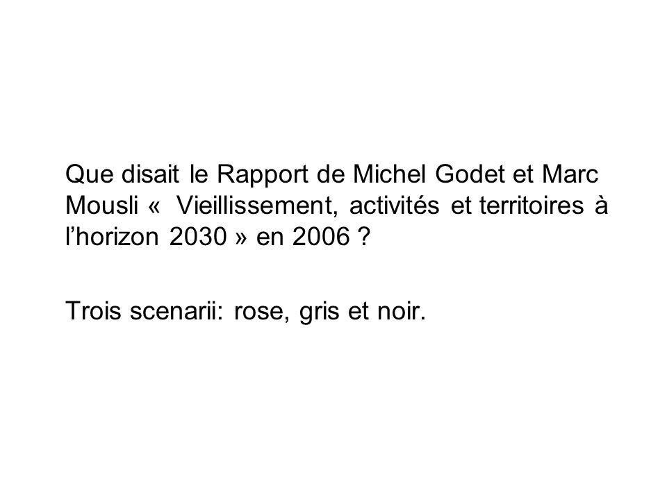 Que disait le Rapport de Michel Godet et Marc Mousli « Vieillissement, activités et territoires à lhorizon 2030 » en 2006 ? Trois scenarii: rose, gris