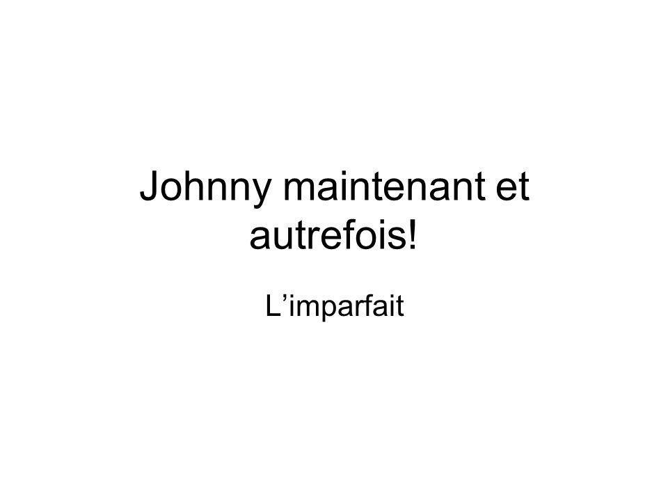 Johnny maintenant et autrefois! Limparfait