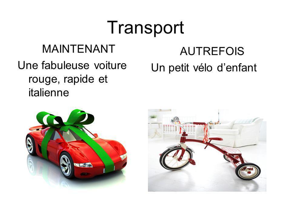 Transport MAINTENANT Une fabuleuse voiture rouge, rapide et italienne AUTREFOIS Un petit vélo denfant