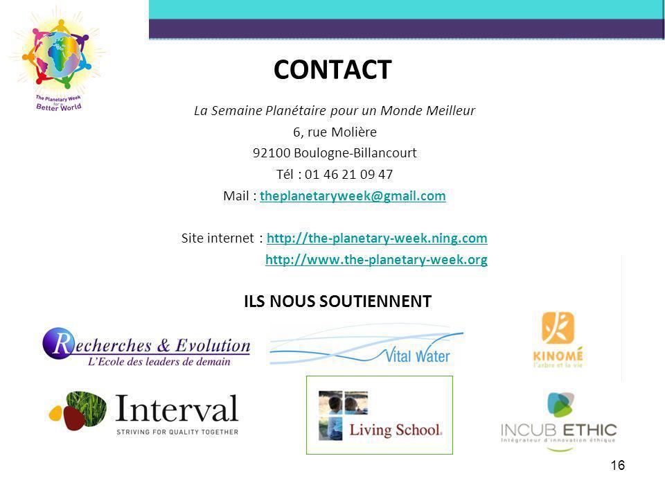 16 CONTACT La Semaine Planétaire pour un Monde Meilleur 6, rue Molière 92100 Boulogne-Billancourt Tél : 01 46 21 09 47 Mail : theplanetaryweek@gmail.c