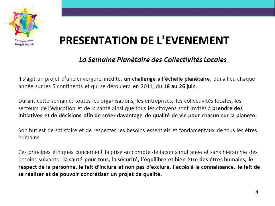 4 PRESENTATION DE L EVENEMENT La Semaine Planétaire des Collectivités Locales Il sagit un projet d une envergure inédite, un challenge à l échelle pla