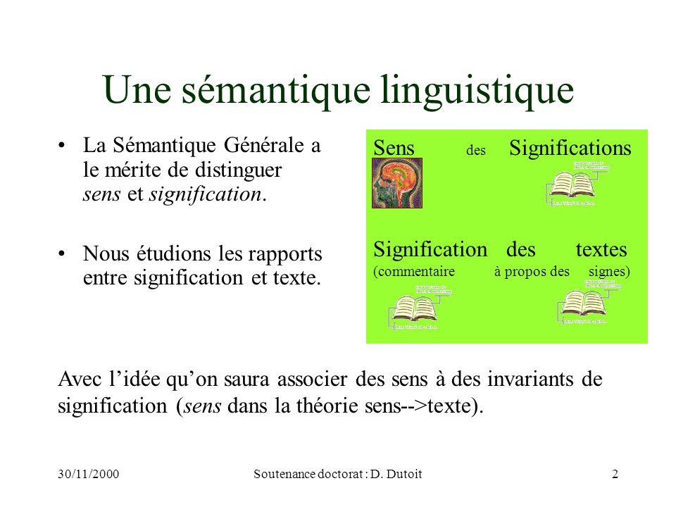 30/11/2000Soutenance doctorat : D. Dutoit2 Une sémantique linguistique La Sémantique Générale a le mérite de distinguer sens et signification. Nous ét