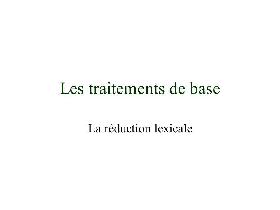Les traitements de base La réduction lexicale