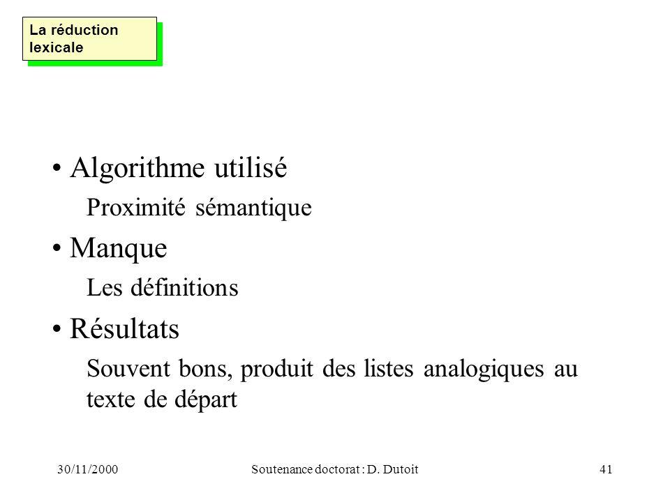 30/11/2000Soutenance doctorat : D. Dutoit41 Algorithme utilisé Proximité sémantique Manque Les définitions Résultats Souvent bons, produit des listes