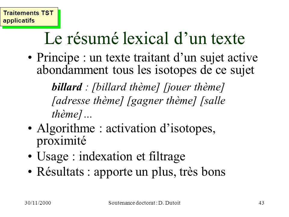 30/11/2000Soutenance doctorat : D. Dutoit43 Le résumé lexical dun texte Principe : un texte traitant dun sujet active abondamment tous les isotopes de