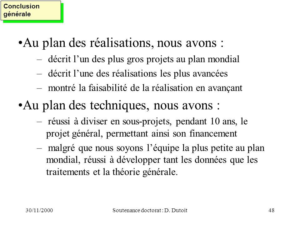 30/11/2000Soutenance doctorat : D. Dutoit48 Au plan des réalisations, nous avons : –décrit lun des plus gros projets au plan mondial –décrit lune des