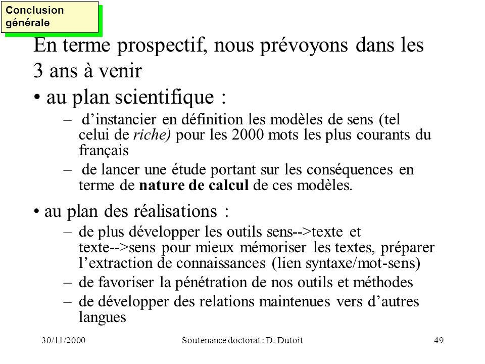 30/11/2000Soutenance doctorat : D. Dutoit49 En terme prospectif, nous prévoyons dans les 3 ans à venir au plan scientifique : –dinstancier en définiti