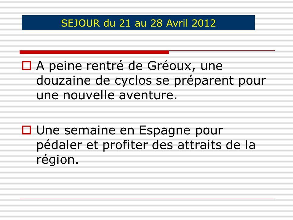 A peine rentré de Gréoux, une douzaine de cyclos se préparent pour une nouvelle aventure. Une semaine en Espagne pour pédaler et profiter des attraits