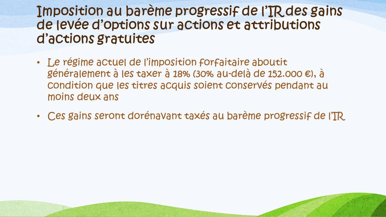 Imposition au barème progressif de lIR des gains de levée doptions sur actions et attributions dactions gratuites Le régime actuel de limposition forf