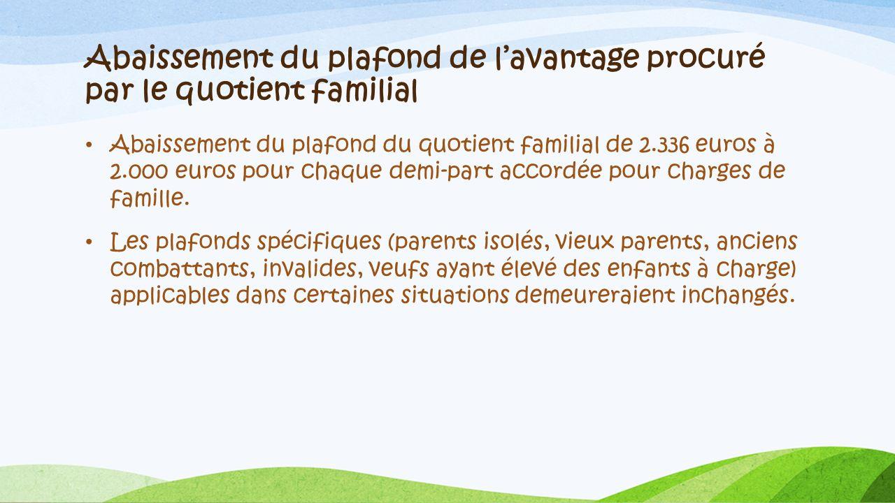 Abaissement du plafond de lavantage procuré par le quotient familial Abaissement du plafond du quotient familial de 2.336 euros à 2.000 euros pour cha