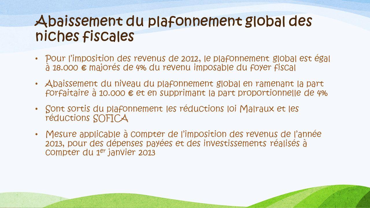 Abaissement du plafonnement global des niches fiscales Pour limposition des revenus de 2012, le plafonnement global est égal à 18.000 majorés de 4% du