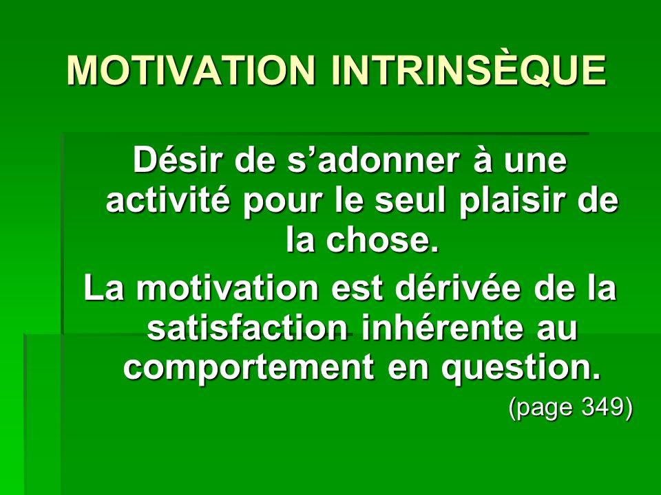 MOTIVATION INTRINSÈQUE Désir de sadonner à une activité pour le seul plaisir de la chose. La motivation est dérivée de la satisfaction inhérente au co