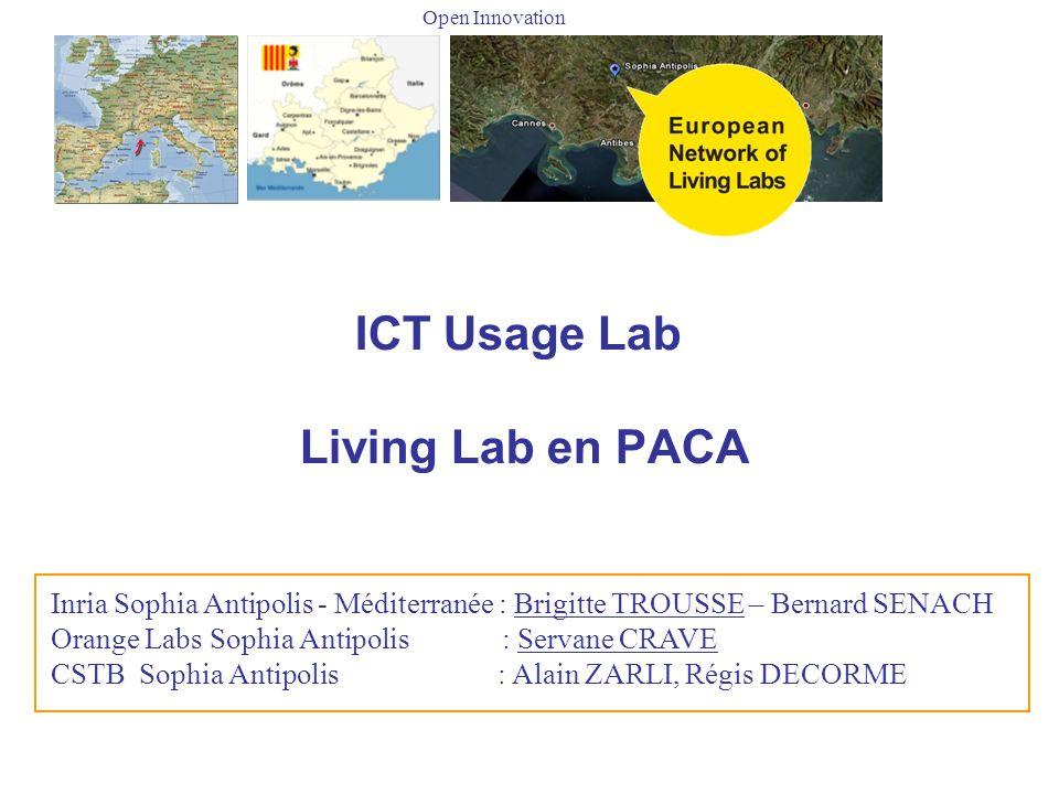 1 ICT Usage Lab Living Lab en PACA Open Innovation Inria Sophia Antipolis - Méditerranée : Brigitte TROUSSE – Bernard SENACH Orange Labs Sophia Antipo