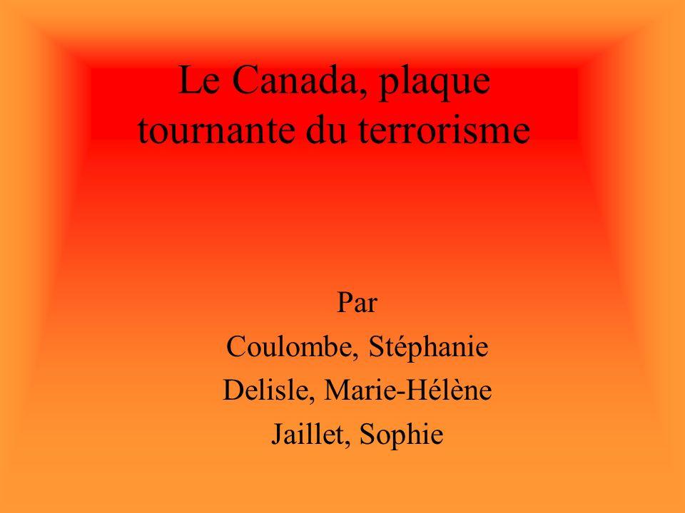 Le Canada, plaque tournante du terrorisme Par Coulombe, Stéphanie Delisle, Marie-Hélène Jaillet, Sophie