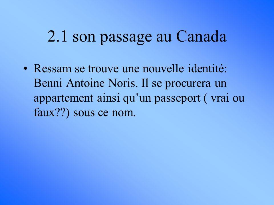 Ressam se trouve une nouvelle identité: Benni Antoine Noris. Il se procurera un appartement ainsi quun passeport ( vrai ou faux??) sous ce nom. 2.1 so