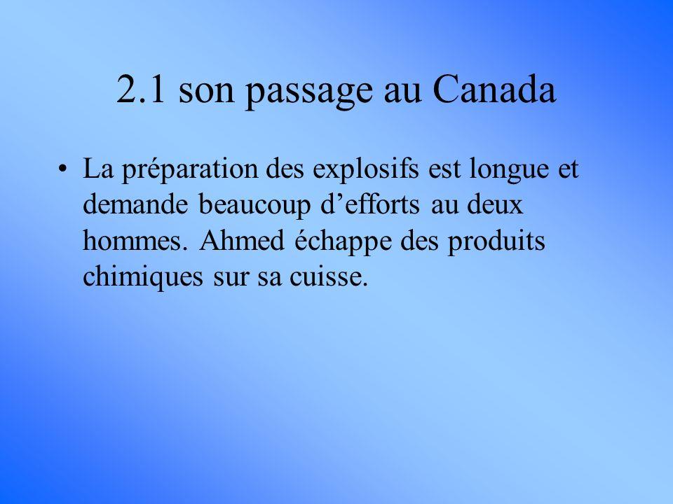 La préparation des explosifs est longue et demande beaucoup defforts au deux hommes. Ahmed échappe des produits chimiques sur sa cuisse. 2.1 son passa