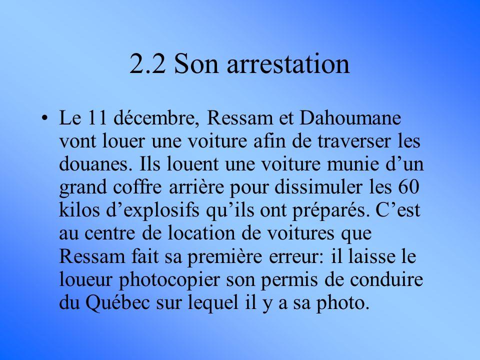 Le 11 décembre, Ressam et Dahoumane vont louer une voiture afin de traverser les douanes. Ils louent une voiture munie dun grand coffre arrière pour d