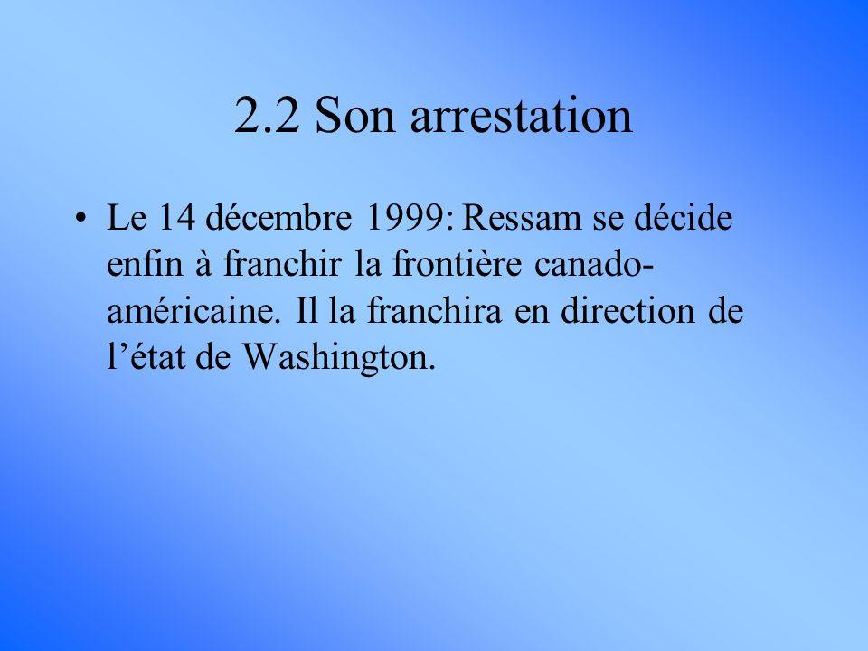 Le 14 décembre 1999: Ressam se décide enfin à franchir la frontière canado- américaine. Il la franchira en direction de létat de Washington. 2.2 Son a
