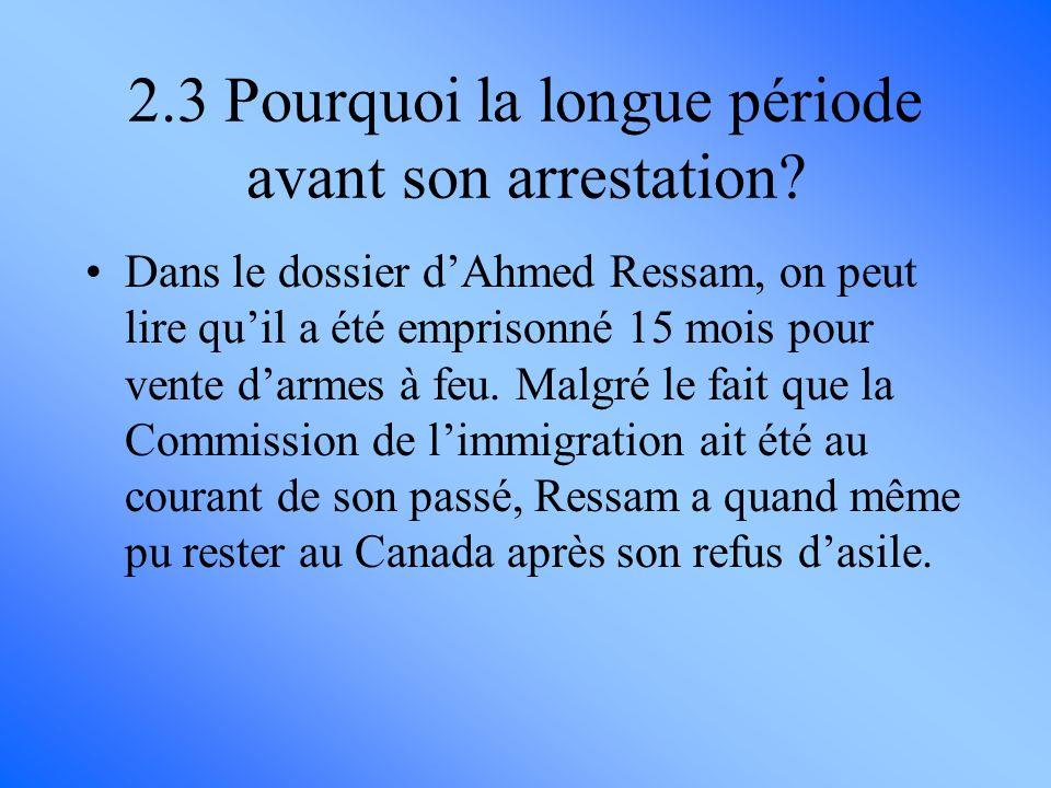 2.3 Pourquoi la longue période avant son arrestation? Dans le dossier dAhmed Ressam, on peut lire quil a été emprisonné 15 mois pour vente darmes à fe