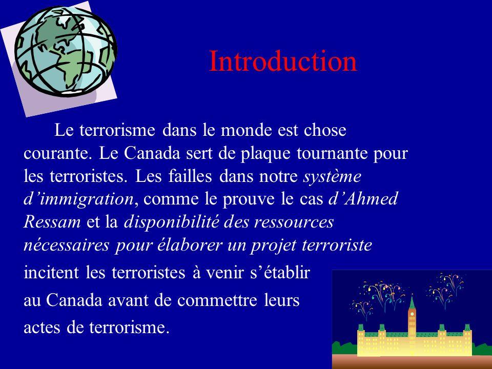 Introduction Le terrorisme dans le monde est chose courante. Le Canada sert de plaque tournante pour les terroristes. Les failles dans notre système d