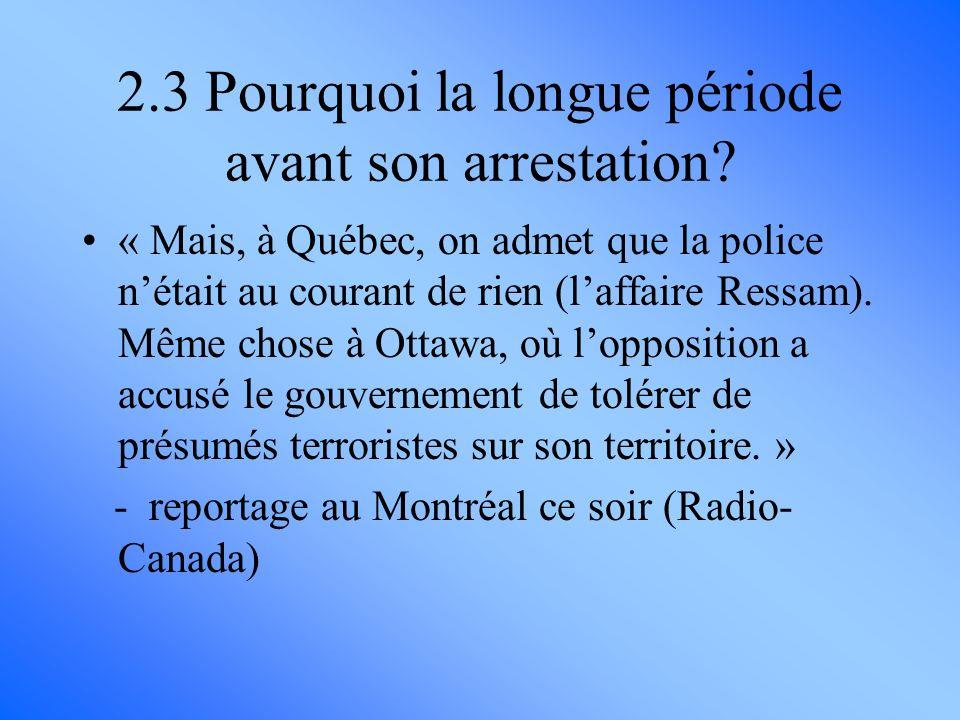 « Mais, à Québec, on admet que la police nétait au courant de rien (laffaire Ressam). Même chose à Ottawa, où lopposition a accusé le gouvernement de