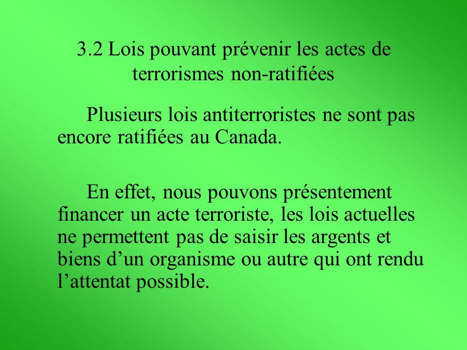 3.2 Lois pouvant prévenir les actes de terrorismes non-ratifiées Plusieurs lois antiterroristes ne sont pas encore ratifiées au Canada. En effet, nous