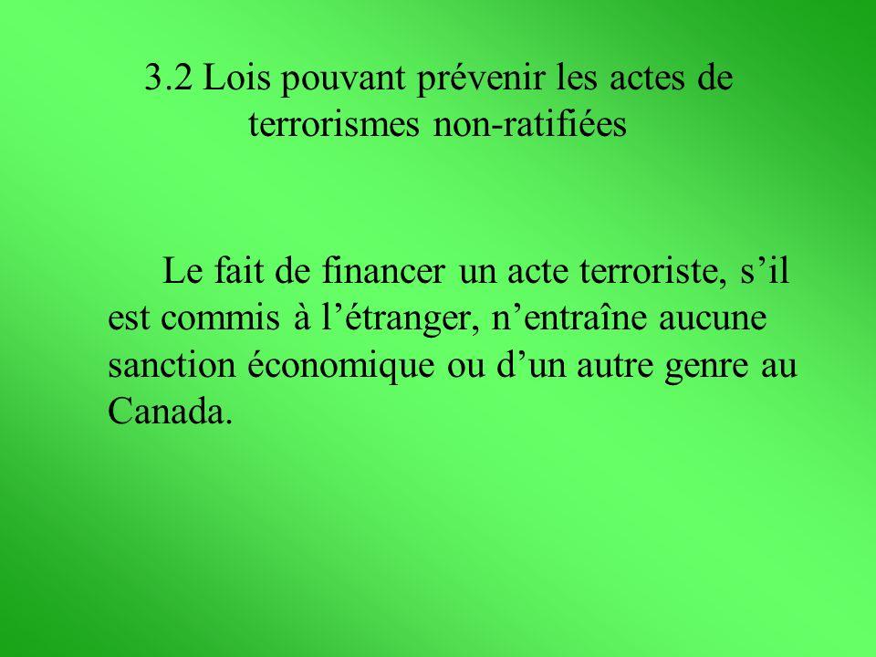 Le fait de financer un acte terroriste, sil est commis à létranger, nentraîne aucune sanction économique ou dun autre genre au Canada. 3.2 Lois pouvan
