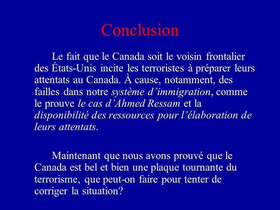 Conclusion Le fait que le Canada soit le voisin frontalier des États-Unis incite les terroristes à préparer leurs attentats au Canada. À cause, notamm