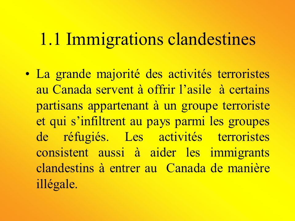 Le Canada est un pays riche, industrialisé, qui cherche à accueillir beaucoup dimmigrants, facile dintégration et dont les lois concernant le terrorisme ont besoin dêtre revues.