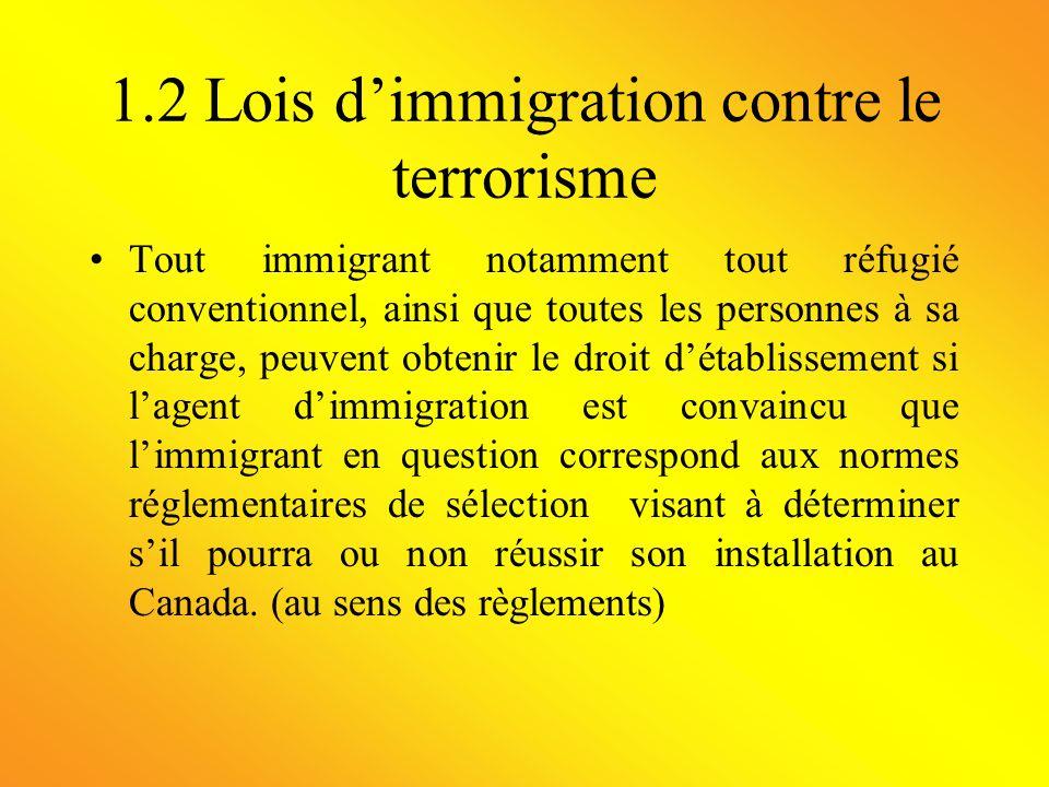 1.2 Lois dimmigration contre le terrorisme Tout immigrant notamment tout réfugié conventionnel, ainsi que toutes les personnes à sa charge, peuvent ob