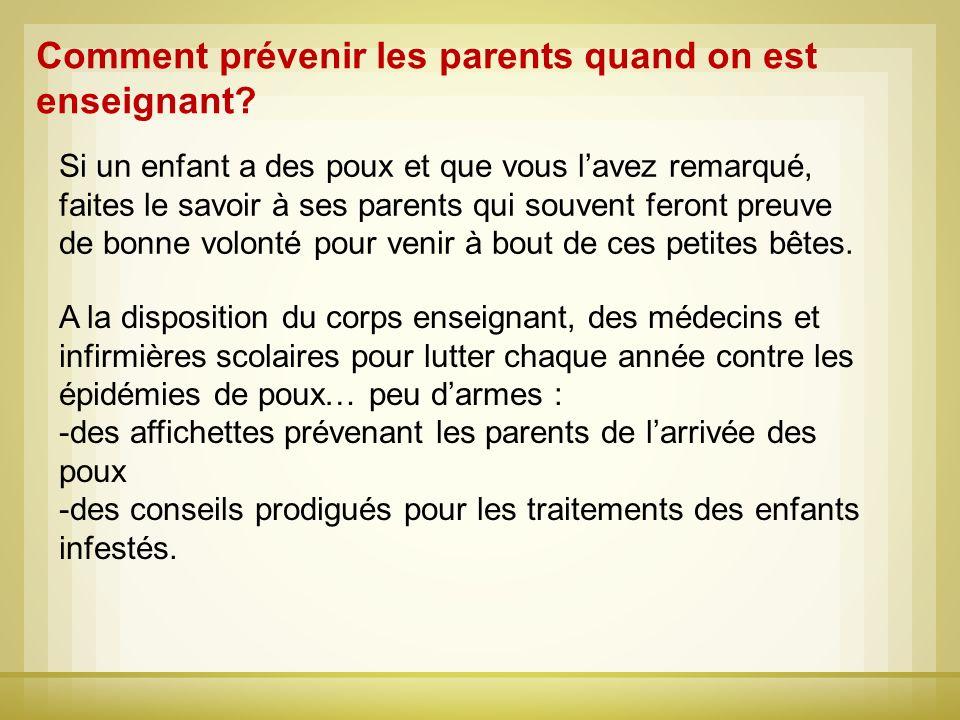 Comment prévenir les parents quand on est enseignant? Si un enfant a des poux et que vous lavez remarqué, faites le savoir à ses parents qui souvent f