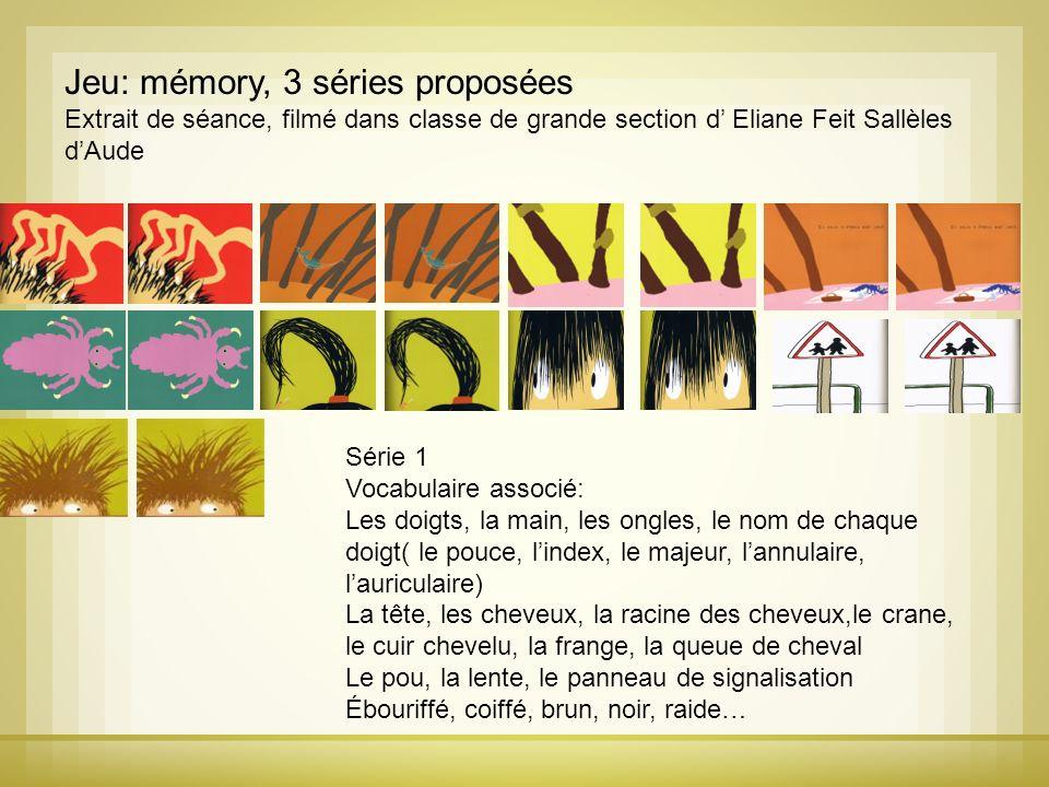 Jeu: mémory, 3 séries proposées Extrait de séance, filmé dans classe de grande section d Eliane Feit Sallèles dAude Série 1 Vocabulaire associé: Les d