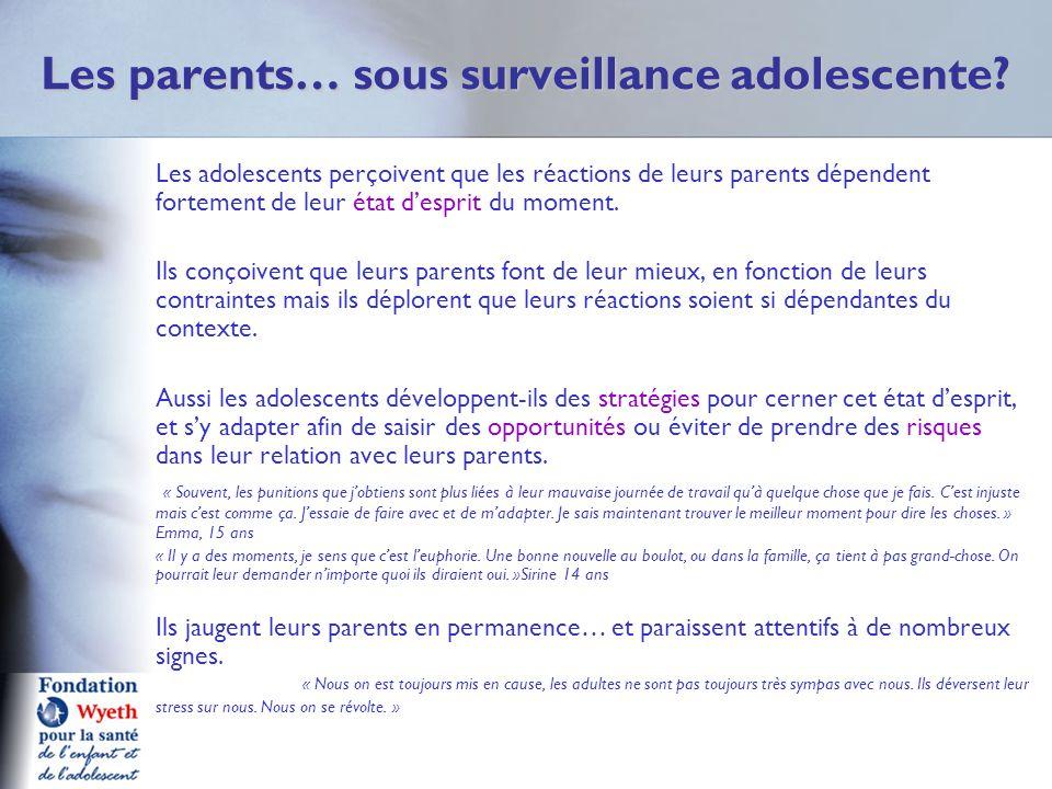 Les parents… sous surveillance adolescente? Les adolescents perçoivent que les réactions de leurs parents dépendent fortement de leur état desprit du