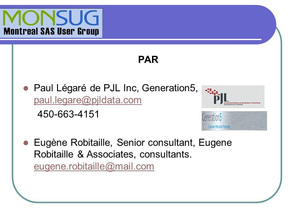 PAR Paul Légaré de PJL Inc, Generation5, paul.legare@pjldata.com paul.legare@pjldata.com 450-663-4151 Eugène Robitaille, Senior consultant, Eugene Rob